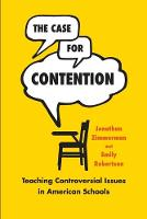 The Case for Contention: Teaching Controversial Issues in American Schools - History and Philosophy of Education (Paperback)