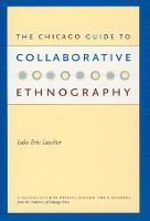 The Chicago Guide to Collaborative Ethnography - Chicago Guides to Writing, Editing and Publishing    (CHUP) (Hardback)