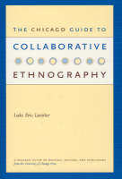 The Chicago Guide to Collaborative Ethnography - Chicago Guides to Writing, Editing and Publishing    (CHUP) (Paperback)
