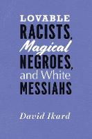 Lovable Racists, Magical Negroes, and White Messiahs (Paperback)