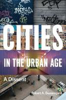 Cities in the Urban Age: A Dissent (Paperback)