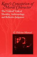 """Kant's Conception of Moral Character: The """"Critical"""" Link of Morality, Anthropology, and Reflective Judgment (Paperback)"""