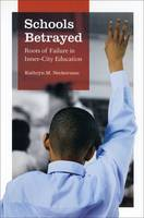 Schools Betrayed: Roots of Failure in Inner-city Education (Hardback)