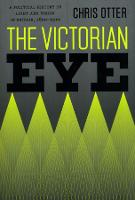 The Victorian Eye: A Political History of Light and Vision in Britain, 1800-1910 (Hardback)