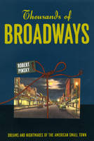 Thousands of Broadways: Dreams and Nightmares of the American Small Town - The Rice University Campbell Lectures (Hardback)
