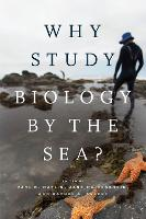 Why Study Biology by the Sea? - Convening Science: Discovery at the Marine Biological Labora (Hardback)