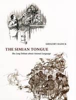 The Simian Tongue: The Long Debate About Animal Language (Hardback)