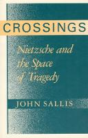 Crossings: Nietzsche and the Space of Tragedy - Studies in Continental Thought (Hardback)