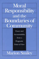 Moral Responsibility and the Boundaries of Community: Power and Accountability from a Pragmatic Point of View (Paperback)