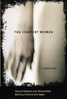 The Comfort Women - Sexual Violence and Postcolonial Memory in Korea and Japan