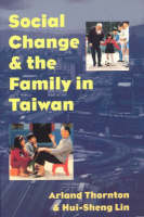 Social Change and the Family in Taiwan - Population & Development Series PD                    (CHUP) (Hardback)
