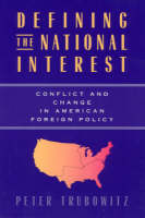 Defining the National Interest: Conflict and Change in American Foreign Policy - American Politics & Political Economy S. (Paperback)