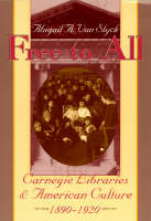Free to All: Carnegie Libraries & American Culture, 1890-1920 (Paperback)