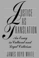 Justice as Translation: An Essay in Cultural and Legal Criticism (Paperback)