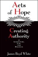 Acts of Hope: Creating Authority in Literature, Law, and Politics (Hardback)