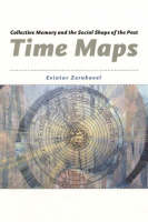 Time Maps: Collective Memory and the Social Shape of the Past (Hardback)