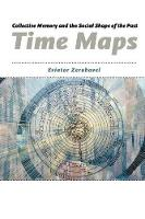 Time Maps: Collective Memory and the Social Shape of the Past (Paperback)