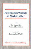 Reformation Writings of Martin Luther: Volume I - The Basis of the Protestant Reformation (Paperback)
