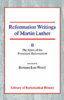 Reformation Writings of Martin Luther: Volume II - The Spirit of the Protestant Reformation (Hardback)
