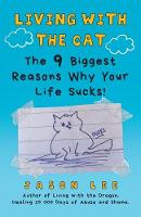Living with the Cat: The 9 Biggest Reasons Why Your Life Sucks! (Paperback)