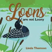 Loons Are Not Loony (Paperback)