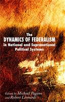 The Dynamics of Federalism in National and Supranational Political Systems (Hardback)