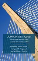 Comparatively Queer: Interrogating Identities Across Time and Cultures (Hardback)