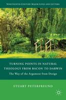 Turning Points in Natural Theology from Bacon to Darwin: The Way of the Argument from Design - Nineteenth-Century Major Lives and Letters (Hardback)