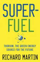 Superfuel: Thorium, the Green Energy Source for the Future - Macmillan Science (Hardback)