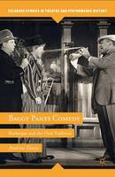 Baggy Pants Comedy: Burlesque and the Oral Tradition - Palgrave Studies in Theatre and Performance History (Hardback)