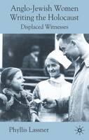 Anglo-Jewish Women Writing the Holocaust: Displaced Witnesses (Hardback)