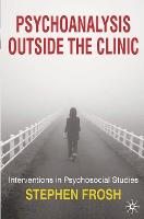 Psychoanalysis Outside the Clinic: Interventions in Psychosocial Studies (Paperback)