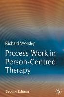 Process Work in Person-Centred Therapy (Paperback)
