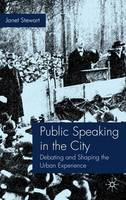 Public Speaking in the City: Debating and Shaping the Urban Experience (Hardback)