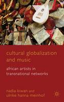 Cultural Globalization and Music: African Artists in Transnational Networks (Hardback)