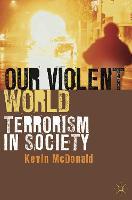 Our Violent World: Terrorism in Society (Hardback)