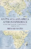 South Asia and Africa After Independence: Post-colonialism in Historical Perspective (Hardback)