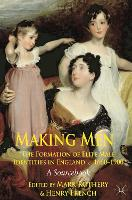Making Men: The Formation of Elite Male Identities in England, c.1660-1900: A Sourcebook (Hardback)