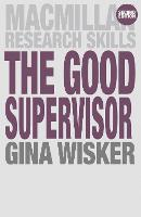 The Good Supervisor: Supervising Postgraduate and Undergraduate Research for Doctoral Theses and Dissertations - Macmillan Research Skills (Paperback)