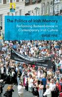 The Politics of Irish Memory: Performing Remembrance in Contemporary Irish Culture (Hardback)