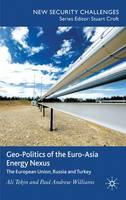 Geo-Politics of the Euro-Asia Energy Nexus: The European Union, Russia and Turkey - New Security Challenges (Hardback)