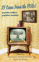 It Came From the 1950s!: Popular Culture, Popular Anxieties (Hardback)