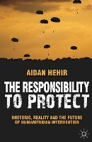 The Responsibility to Protect: Rhetoric, Reality and the Future of Humanitarian Intervention (Hardback)