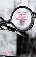 Inscription, Diagnosis, Deception and the Mental Health Industry: How Psy Governs Us All (Hardback)