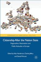 Citizenship after the Nation State: Regionalism, Nationalism and Public Attitudes in Europe - Comparative Territorial Politics (Hardback)
