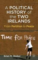 A Political History of the Two Irelands: From Partition to Peace (Hardback)