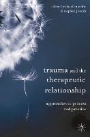 Trauma and the Therapeutic Relationship: Approaches to Process and Practice (Paperback)