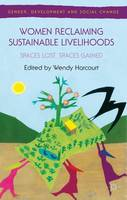 Women Reclaiming Sustainable Livelihoods: Spaces Lost, Spaces Gained - Gender, Development and Social Change (Hardback)