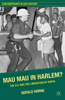 Mau Mau in Harlem?: The U.S. and the Liberation of Kenya - Contemporary Black History (Paperback)