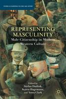Representing Masculinity: Male Citizenship in Modern Western Culture - Studies in European Culture and History (Paperback)